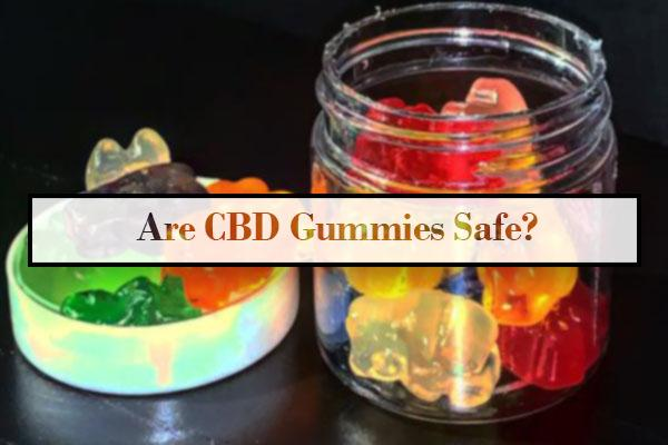 Are CBD Gummies Safe?